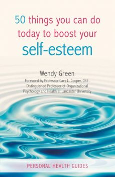 50 Things You Can Do Today to Improve Your Self-Esteem, Wendy Green