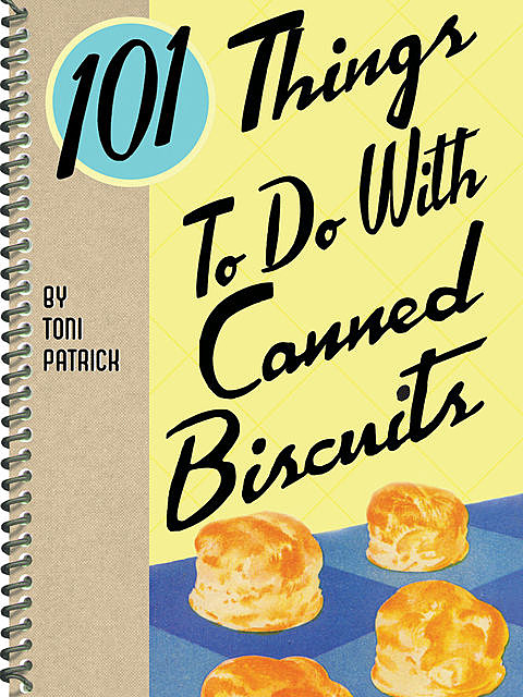 101 Things To Do With Canned Biscuits, Toni Patrick