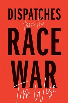 Dispatches from the Race War, Tim Wise