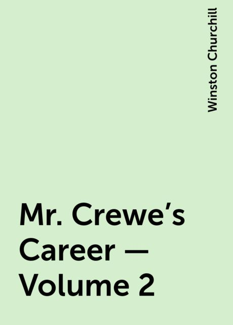 Mr. Crewe's Career — Volume 2, Winston Churchill