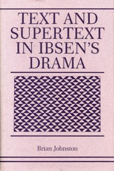 Text and Supertext in Ibsen's Drama, Brian Johnston