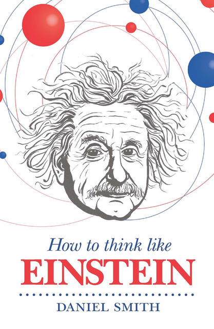 How to Think Like Einstein, Daniel Smith