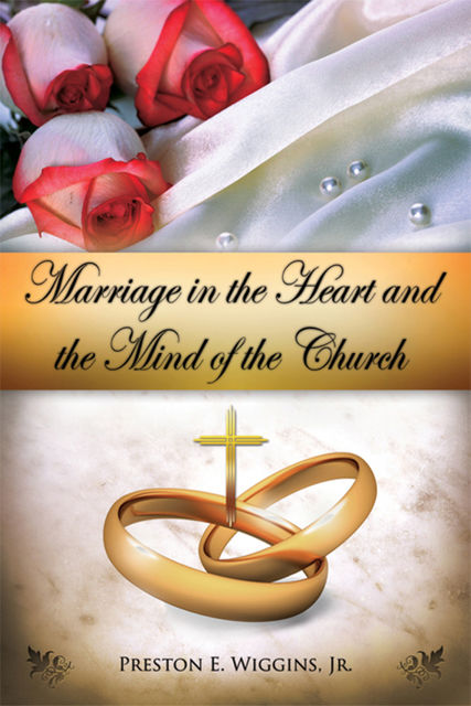 Marriage in the Heart and the Mind of the Church, Preston E.Wiggins.Jr.