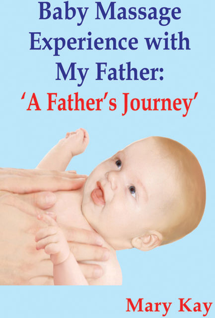 Baby Massage Experience with my Father: A Father's Journey, Mary Kay