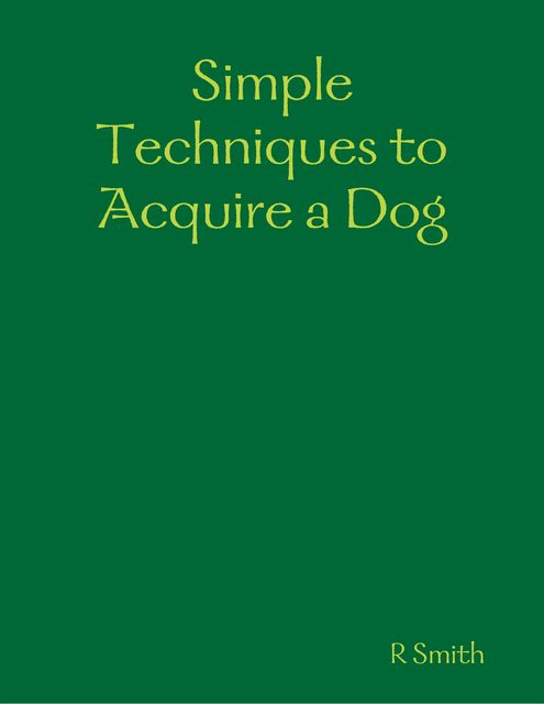 Simple Techniques to Acquire a Dog, R Smith