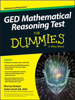 GED Mathematical Reasoning Test For Dummies, Achim K.Krull, Murray Shukyn