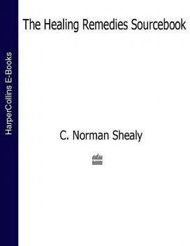 The Healing Remedies Sourcebook, C.Norman Shealy