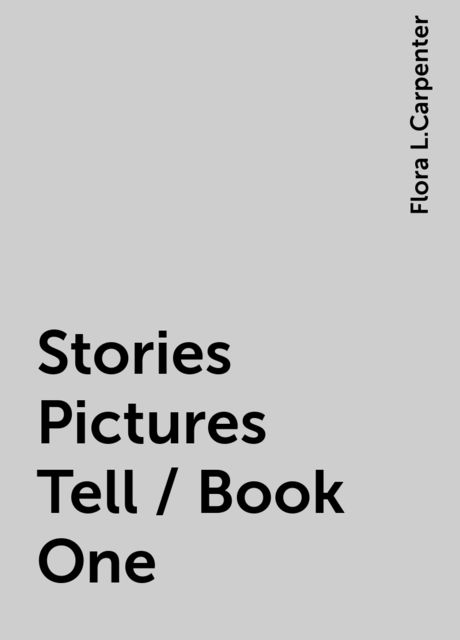 Stories Pictures Tell / Book One, Flora L.Carpenter