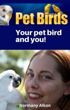 Your Pet Bird – Choosing, Caring for, and Enjoying Your New Pet Bird!, DeeDee Moore