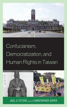 Confucianism, Democratization, and Human Rights in Taiwan, J Christopher Soper, Joel Fetzer