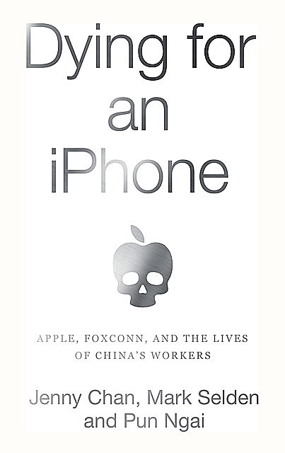 Dying for an iPhone, Mark Selden, Jenny Chan, Ngai Pun