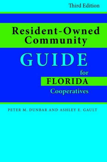 Resident-Owned Community Guide for Florida Cooperatives, Ashley E. Gault, Peter M. Dunbar