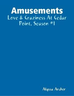 Amusements – Love & Craziness At Cedar Point, Season #1, Alyssa Archer
