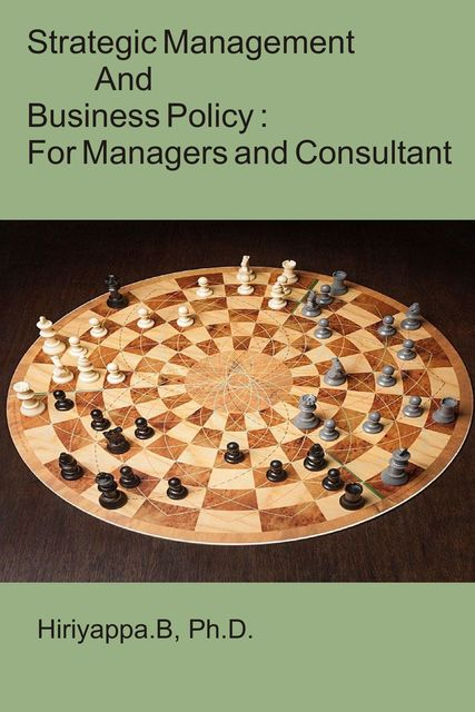 Strategic Management and Business Policy : For Managers and Consultant, Hiriyappa B