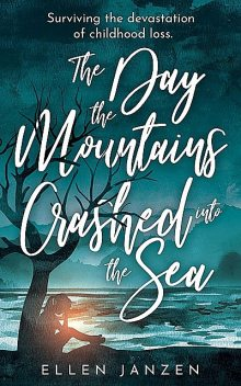 The Day the Mountains Crashed into the Sea, Ellen Janzen