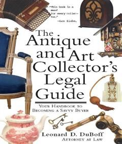 Antique and Art Collector's Legal Guide, Leonard D. DuBoff