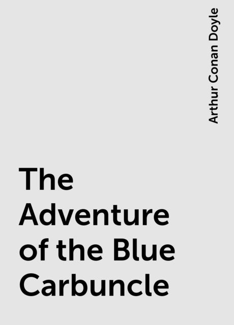 The Adventure of the Blue Carbuncle, Arthur Conan Doyle