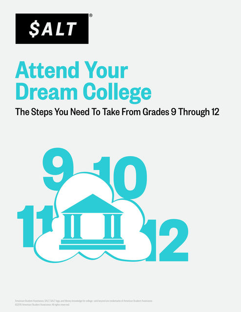 Attend Your Dream College: The Steps You Need to Take from Grades 9 Through 12, SALT