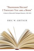 "Professor Heussi? I Thought You Were a Book"", Eric W. Gritsch"