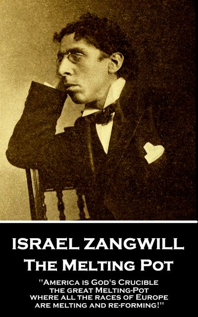 The Melting Pot, Israel Zangwill