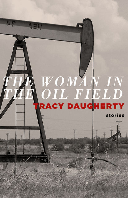 The Woman in Oil Fields, Tracy Daugherty
