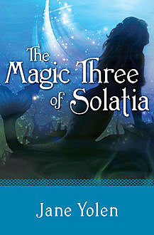 The Magic Three of Solatia, JANE YOLEN