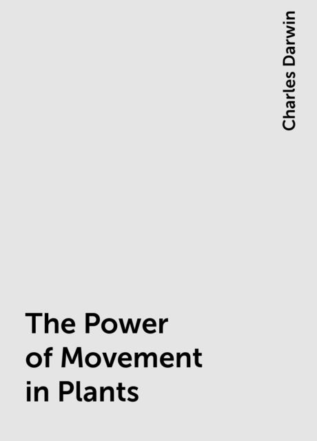 The Power of Movement in Plants, Charles Darwin