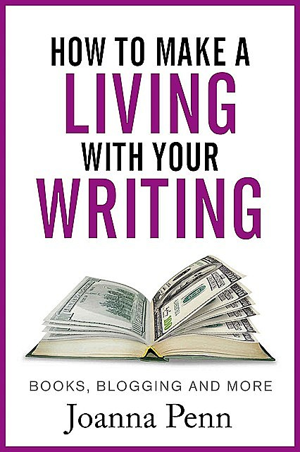 How to Make a Living With Your Writing: Books, Blogging and More (Books for Writers Book 2), Joanna Penn