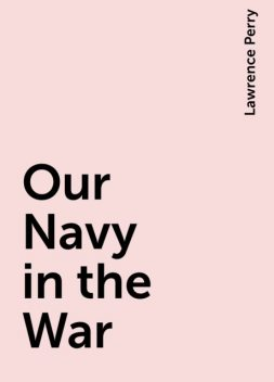 Our Navy in the War, Lawrence Perry