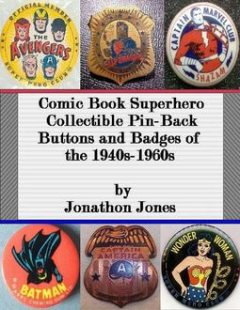 Comic Book Superhero Collectible Pin-Back Buttons and Badges of the 1940s-1960s, Jonathon Jones