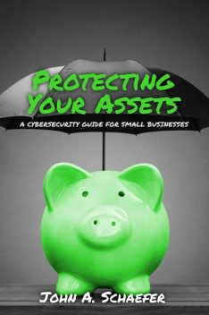 Protecting Your Assets, John A Schaefer