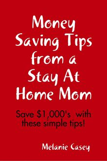 Money Saving Tips from a Stay At Home Mom, Melanie Casey