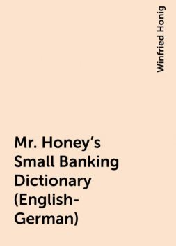 Mr. Honey's Small Banking Dictionary (English-German), Winfried Honig