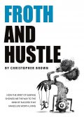 Froth And Hustle, Christopher Brown