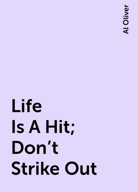 Life Is A Hit; Don't Strike Out, Al Oliver