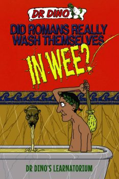 Did Romans Really Wash Themselves In Wee? And Other Freaky, Funny and Horrible History Facts, Noel Botham, Chris Mitchell