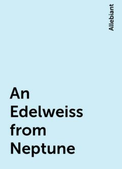 An Edelweiss from Neptune, Allebiant