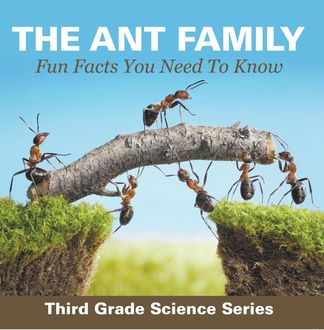 The Ant Family - Fun Facts You Need To Know : Third Grade Science Series, Baby Professor