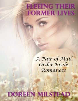 Fleeing Their Former Lives: A Pair of Mail Order Bride Romances, Doreen Milstead