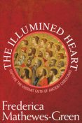 The Illumined Heart, Frederica Mathewes-Green