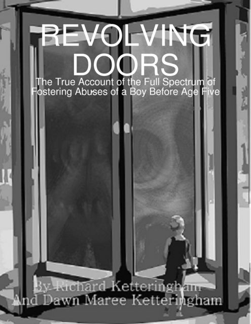 Revolving Doors: The True Account of the Full Spectrum of Fostering Abuses of a Boy Before Age Five, Dawn Maree Ketteringham, Richard Ketteringham