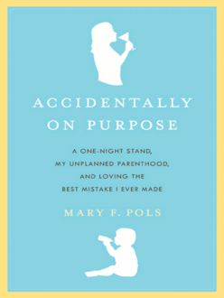 Accidentally on Purpose, Mary F. Pols