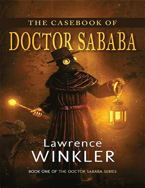 The Casebook of Doctor Sababa: Book One of the Doctor Sababa Series, Lawrence Winkler