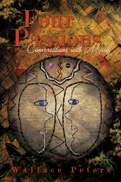 Four Passions Conversations with Myself, Wallace Peters