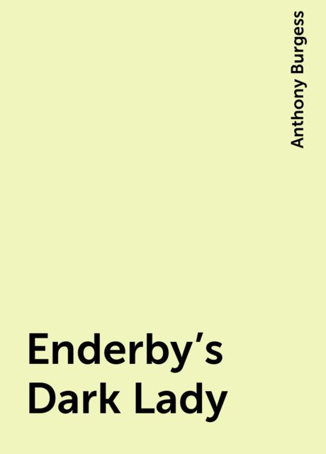 Enderby's Dark Lady, Anthony Burgess