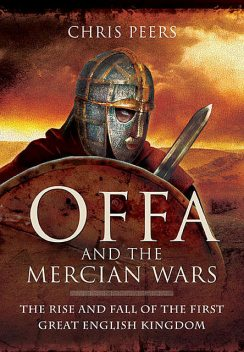 Offa and the Mercian Wars, Chris Peers