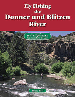 Fly Fishing the Donner und Blitzen River, Harry Teel