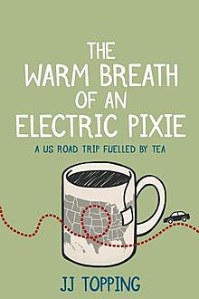 The Warm Breath of an Electric Pixie, JJ Topping