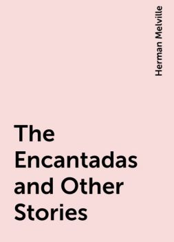 The Encantadas and Other Stories, Herman Melville