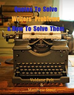 Quotes to Solve Writers' Problems & Keep Them Writing, Matthew Stout, Voldane Pelt